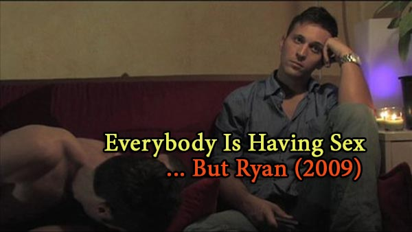 Everybody Is Having Sex... But Ryan (2009)