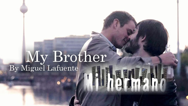 My Brother (2015) gay short film by Miguel Lafuente